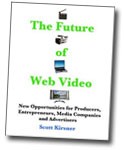 The Future of Web Video: Opportunities for Producers, Entrepreneurs, Media Companies and Advertisers